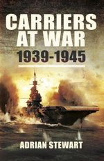 Carriers at War : 1939-1945 - Adrian Stewart