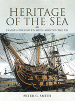 Heritage of the Sea : Famous Preserved Ships around the UK - Peter C Smith