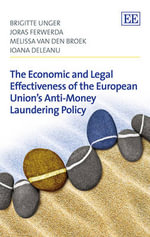 The Economic and Legal Effectiveness of the European Union's Anti-Money Laundering Policy - Brigitte Unger