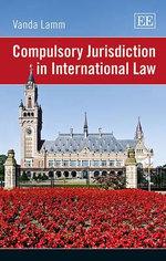 Compulsory Jurisdiction in International Law - Vanda Lamm