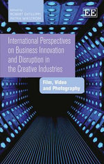 International Perspectives on Business Innovation and Disruption in the Creative Industries : Film, Video and Photography