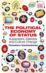 The Political Economy of Status : Superstars, Markets and Culture Change - Theodore Koutsobinas