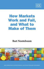 How Markets Work and Fail, and What to Make of Them - B. Nooteboom