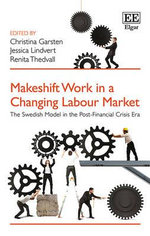 Makeshift Work in a Changing Labour Market : The Swedish Model in the Post-Financial Crisis Era
