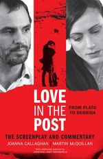 Love in the Post: From Plato to Derrida : The Screenplay and Commentary - Martin McQuillan