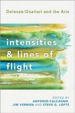 Intensities and Lines of Flight : Deleuze/Guattari and the Arts