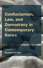 Confucianism, Law and Democracy in Contemporary Korea - Sungmoon Kim