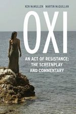 Oxi: The Screenplay and Commentary : Including Interviews with Derrida, Cixous, Balibar and Negri - Ken McMullen