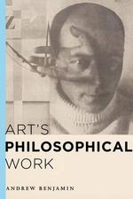 Art's Philosophical Work - Andrew Benjamin