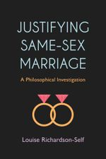Justifying Same-Sex Marriage : A Philosophical Investigation - Louise Richardson-Self