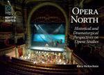 Opera North : Historical and Dramaturgical Perspectives on Opera Studies - Kara McKechnie