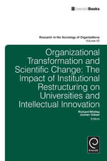 Organisational Transformation and Scientific Change : The impact of institutional restructuring on universities and intellectual innovation