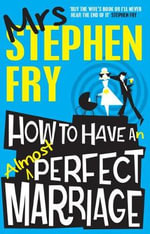 How to Have an Almost Perfect Marriage - Mrs. Stephen Fry