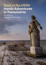 Back in the USSR : Heroic Adventures in Transnistria - Rory MacLean
