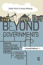 Beyond Governments : Making Collective Governance Work - Lessons from the Extractive Industries Transparency Initiative - Eddie Rich