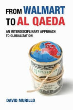 From Walmart to Al Qaeda : An Interdisciplinary Approach to Globalization - David Murillo