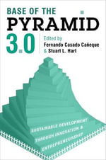Base of the Pyramid 3.0 : Sustainable Development Through Innovation and Entrepreneurship