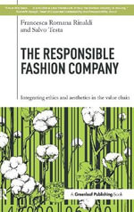The Responsible Fashion Company : Integrating Ethics and Aesthetics in the Value Chain - Francesca Romana Rinaldi