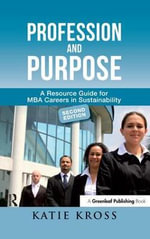 Profession and Purpose : A Resource Guide for MBA Careers in Sustainability - Katie Kross