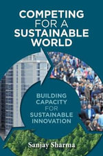 Competing for a Sustainable World : Building Capacity for Sustainable Innovation - Sanjay Sharma
