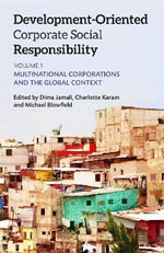 Development-Oriented Corporate Social Responsibility : Volume 1 - Multinational Corporations and the Global Context