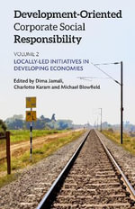 Development-Oriented Corporate Social Responsibility : Locally-Led Initiatives in Developing Economies Volume 2