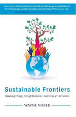 Sustainable Frontiers : Unlocking Change Through Business, Leadership and Innovation - Wayne Visser