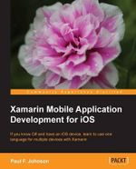Xamarin Mobile Application Development for iOS - Paul F. Johnson