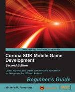 Corona SDK Mobile Game Development : Beginner's Guide - Second Edition - Fernandez   Michelle M.