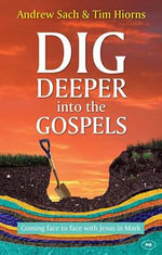 Dig Deeper into the Gospels : Coming Face to Face with Jesus in Mark - Andrew Sachs