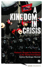 A Kingdom in Crisis : Thailand's Struggle for Democracy in 21st Century - Andrew MacGregor Marshall