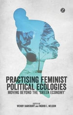 Practising Feminist Political Ecologies : Moving Beyond the 'Green Economy'