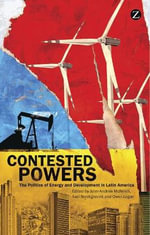 Contested Powers : The Politics of Energy and Development in Latin America