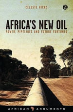 Africa's New Oil : Power, Pipelines and Future Fortunes - Celeste Hicks
