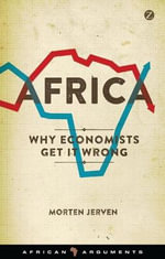 Africa : Why Economists Get it Wrong : African Arguments - Morten Jerven