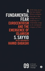 A Fundamental Fear : Eurocentrism and the Emergence of Islamism - S. Sayyid