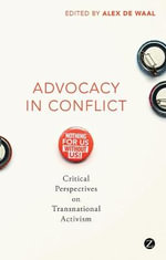 Advocacy in Conflict : Critical Perspectives on Transnational Activism - Alex de Waal