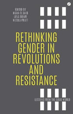 Rethinking Gender in Revolutions and Resistance : Lessons from the Arab World