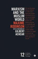 Marxism and the Muslim World : Critique. Influence. Change - Maxime Rodinson