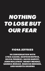 We Have Nothing to Lose but Our Fear : Activism and Resistance in Dangerous Times - Fiona Jeffries