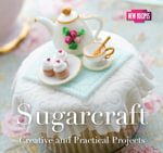Sugarcraft : Creative and Practical Projects - Gina Steer