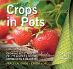 Crops in Pots : Practical Guide, Expert Advice - Rachelle Strauss