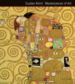 Gustav Klimt : Masterpieces of Art - Susie Hodge