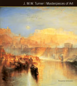 J.M.W. Turner Masterpieces of Art : Masterpieces of Art - Rosalind Ormiston