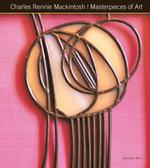 Charles Rennie Mackintosh : Masterpieces of Art - Gordon Kerr