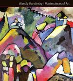 Wassily Kandinsky Masterpieces of Art : Masterpieces of Art - Michael Kerrigan