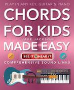 Chords for Kids Made Easy : Comprehensive Sound Links - Jake Jackson