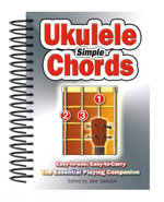 Simple Ukulele Chords : Easy-To-Use, Easy-to-Carry, the Essential Playing Companion - Jake Jackson