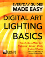 Digital Art Lighting Basics : Expert Advice, Made Easy - James Wallace