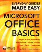 Microsoft Office Basics : Expert Advice, Made Easy - Roger Laing